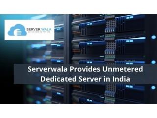 Serverwala Provides Unmetered Dedicated Server in India