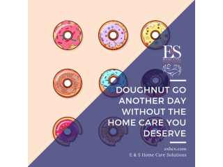 Doughnut Go Another Day Without - E & S Home Care Solutions